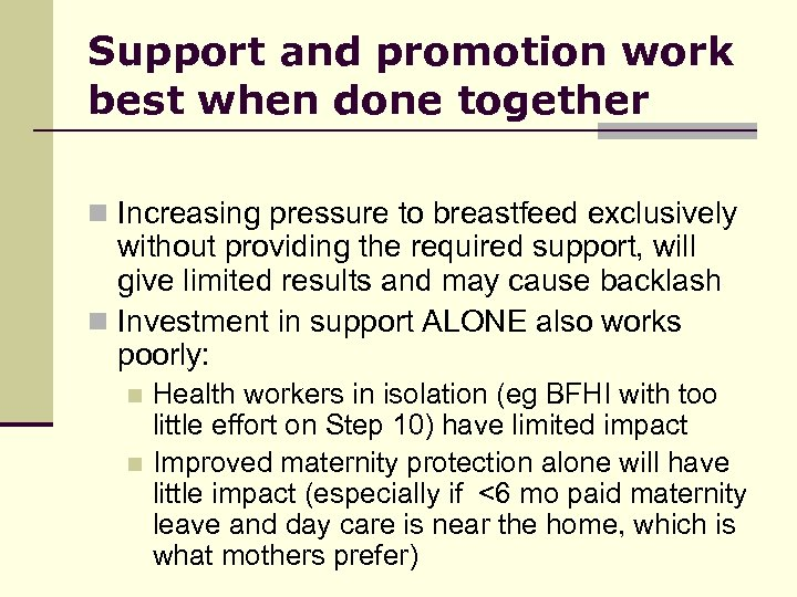 Support and promotion work best when done together n Increasing pressure to breastfeed exclusively