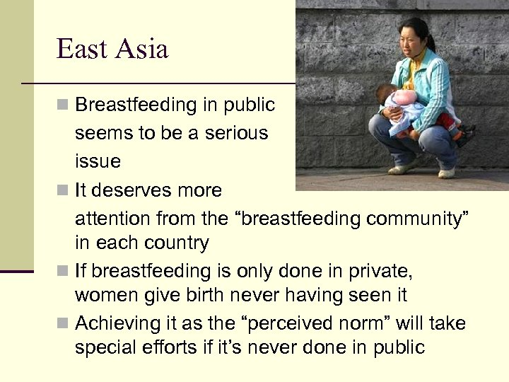 East Asia n Breastfeeding in public seems to be a serious issue n It