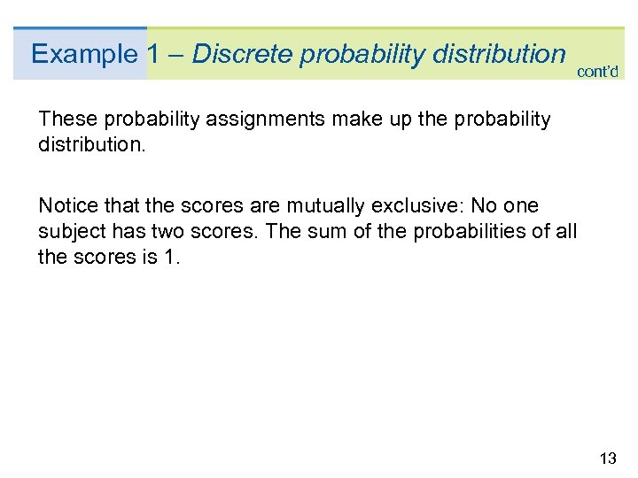 Example 1 – Discrete probability distribution cont'd These probability assignments make up the probability
