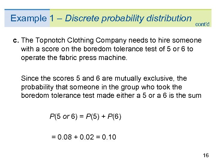 Example 1 – Discrete probability distribution cont'd c. The Topnotch Clothing Company needs to