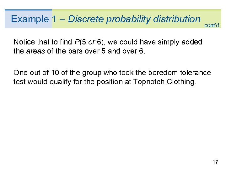 Example 1 – Discrete probability distribution cont'd Notice that to find P(5 or 6),