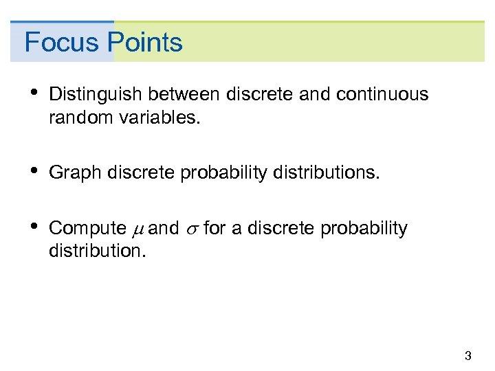 Focus Points • Distinguish between discrete and continuous random variables. • Graph discrete probability