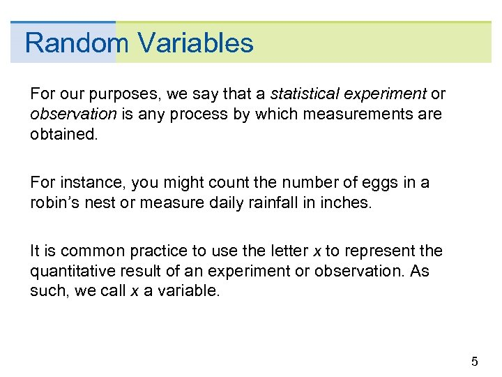 Random Variables For our purposes, we say that a statistical experiment or observation is