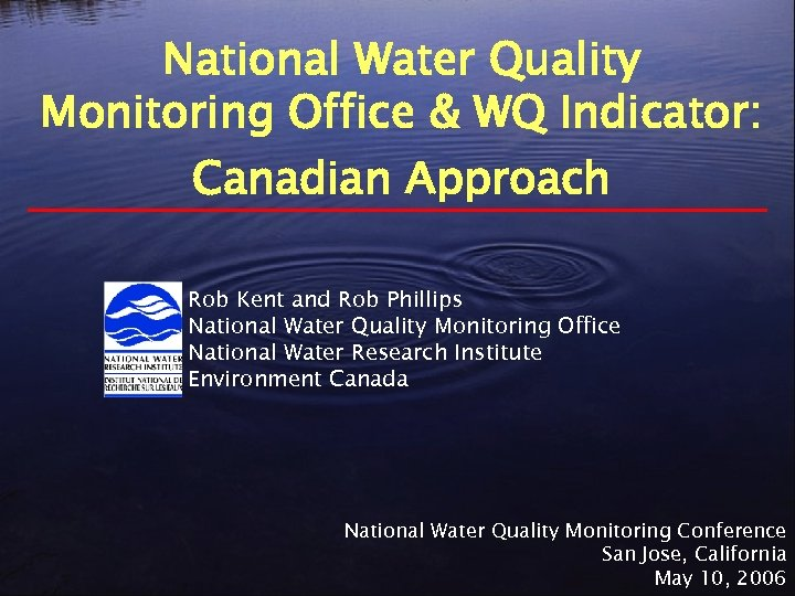 National Water Quality Monitoring Office & WQ Indicator: Canadian Approach Rob Kent and Rob