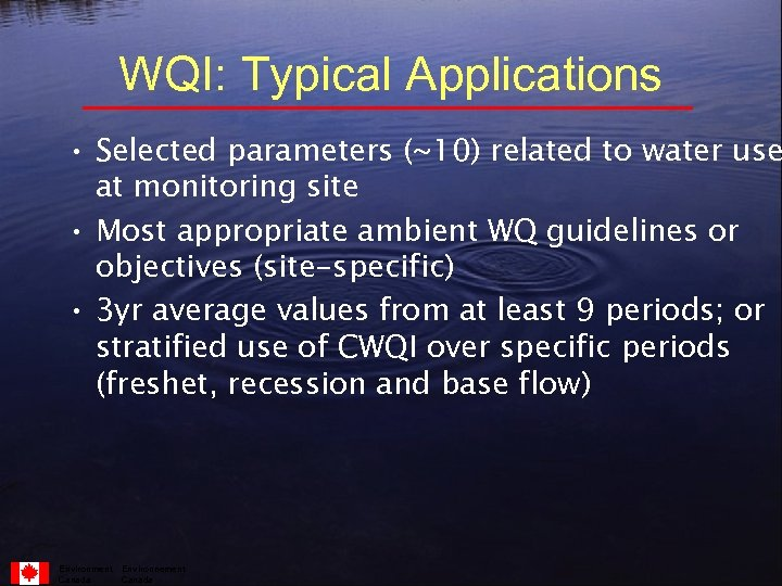 WQI: Typical Applications • Selected parameters (~10) related to water use at monitoring site
