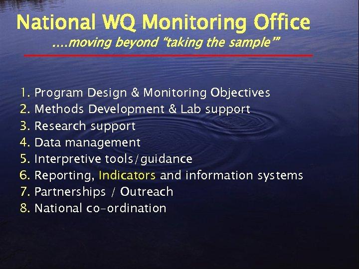 "National WQ Monitoring Office. …moving beyond ""taking the sample'"" 1. Program Design & Monitoring"