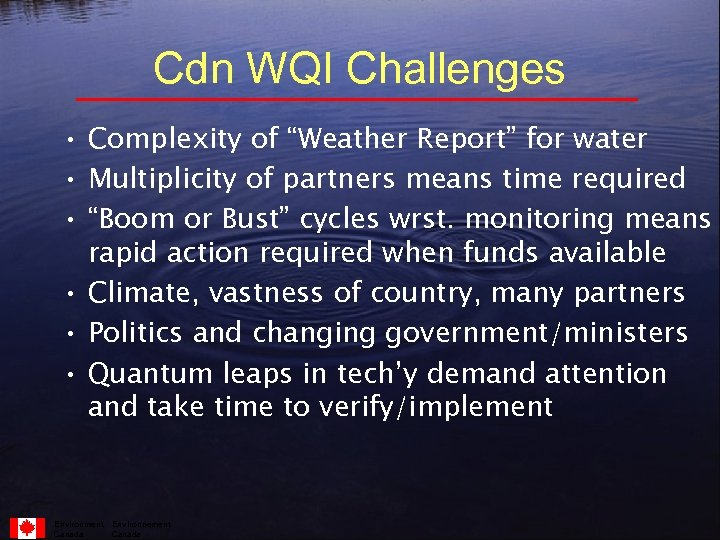 "Cdn WQI Challenges • Complexity of ""Weather Report"" for water • Multiplicity of partners"
