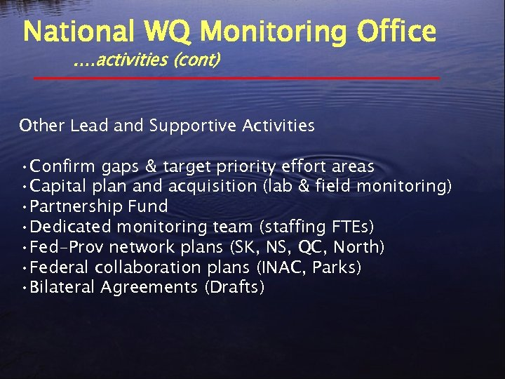 National WQ Monitoring Office. …activities (cont) Other Lead and Supportive Activities • Confirm gaps