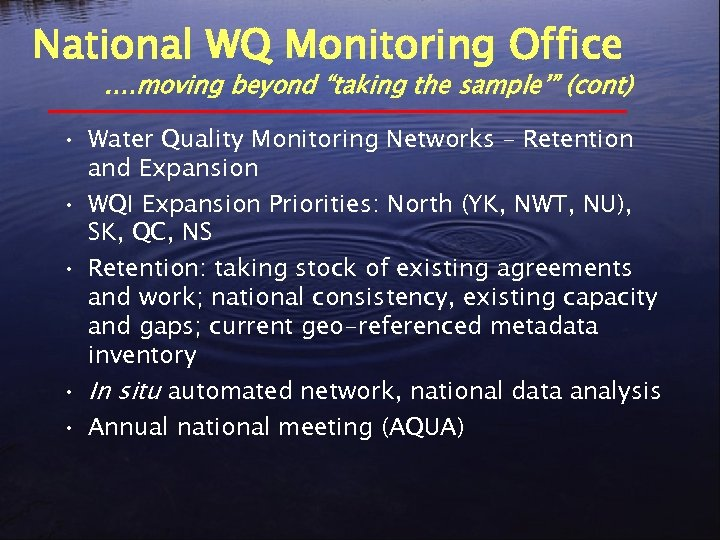 "National WQ Monitoring Office . …moving beyond ""taking the sample'"" (cont) • Water Quality"
