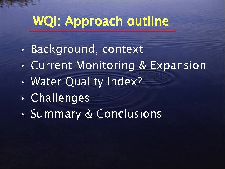 WQI: Approach outline • • • Background, context Current Monitoring & Expansion Water Quality