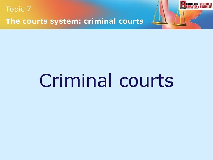 Topic 7 The courts system: criminal courts Criminal courts