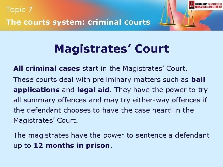 Topic 7 The courts system: criminal courts Magistrates' Court All criminal cases start in