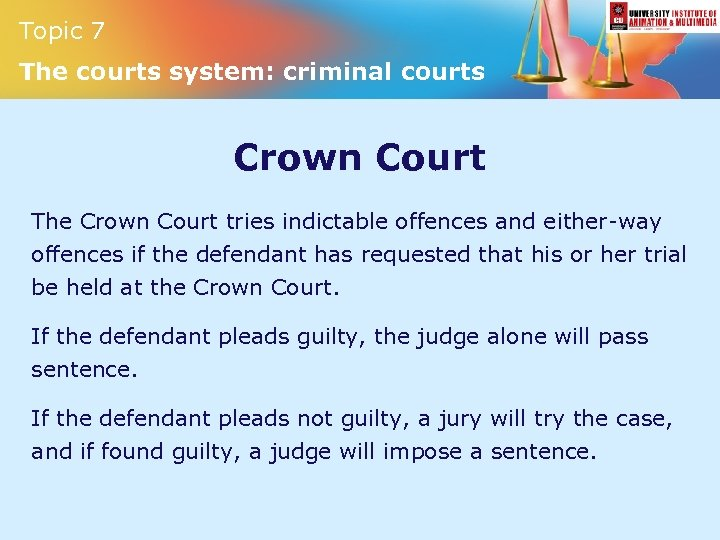 Topic 7 The courts system: criminal courts Crown Court The Crown Court tries indictable