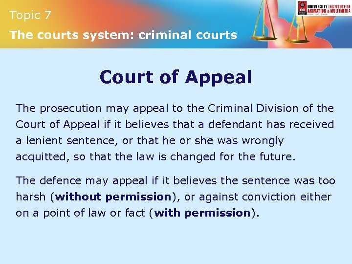 Topic 7 The courts system: criminal courts Court of Appeal The prosecution may appeal