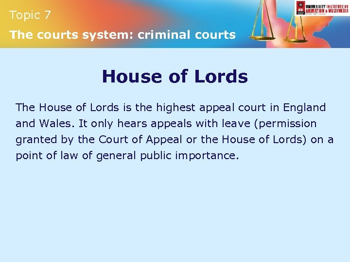 Topic 7 The courts system: criminal courts House of Lords The House of Lords