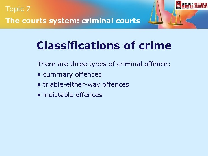 Topic 7 The courts system: criminal courts Classifications of crime There are three types
