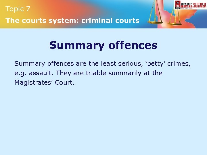 Topic 7 The courts system: criminal courts Summary offences are the least serious, 'petty'