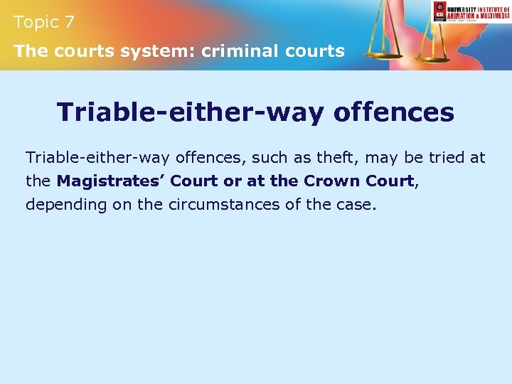 Topic 7 The courts system: criminal courts Triable-either-way offences, such as theft, may be