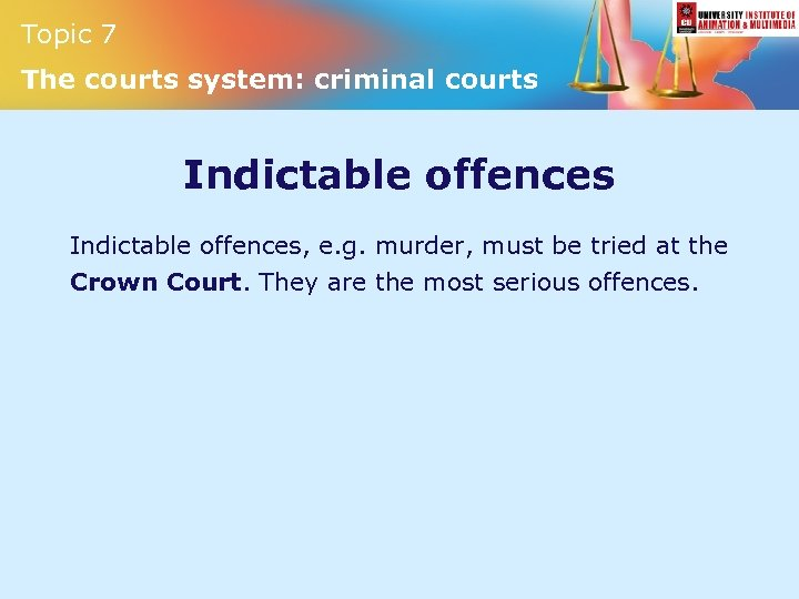 Topic 7 The courts system: criminal courts Indictable offences, e. g. murder, must be