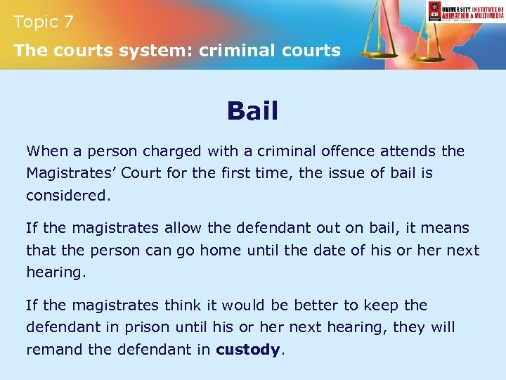 Topic 7 The courts system: criminal courts Bail When a person charged with a