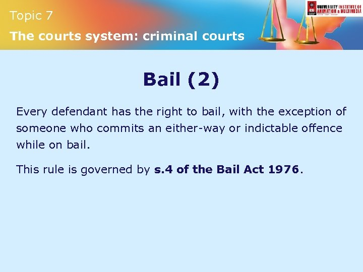 Topic 7 The courts system: criminal courts Bail (2) Every defendant has the right