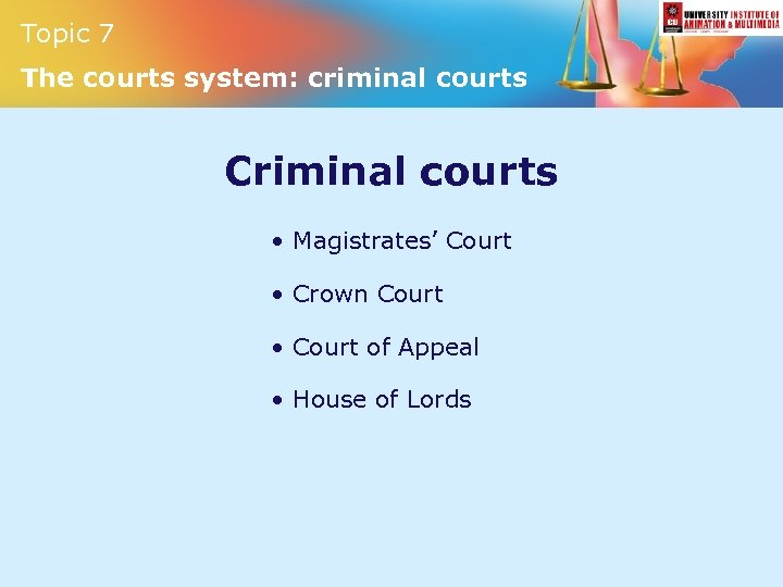 Topic 7 The courts system: criminal courts Criminal courts • Magistrates' Court • Crown