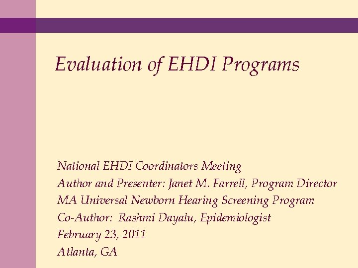 Evaluation of EHDI Programs National EHDI Coordinators Meeting Author and Presenter: Janet M. Farrell,