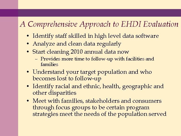 A Comprehensive Approach to EHDI Evaluation • Identify staff skilled in high level data