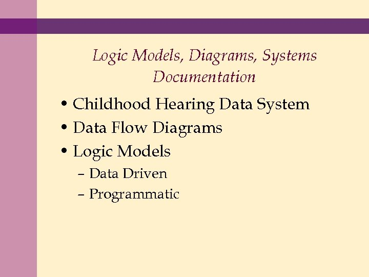 Logic Models, Diagrams, Systems Documentation • Childhood Hearing Data System • Data Flow Diagrams
