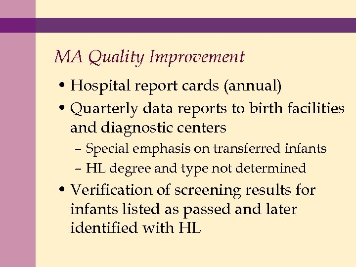 MA Quality Improvement • Hospital report cards (annual) • Quarterly data reports to birth