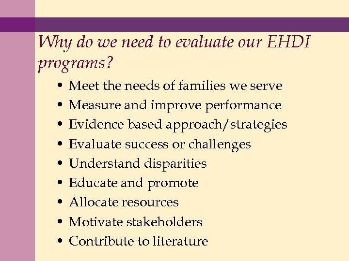 Why do we need to evaluate our EHDI programs? • • • Meet the