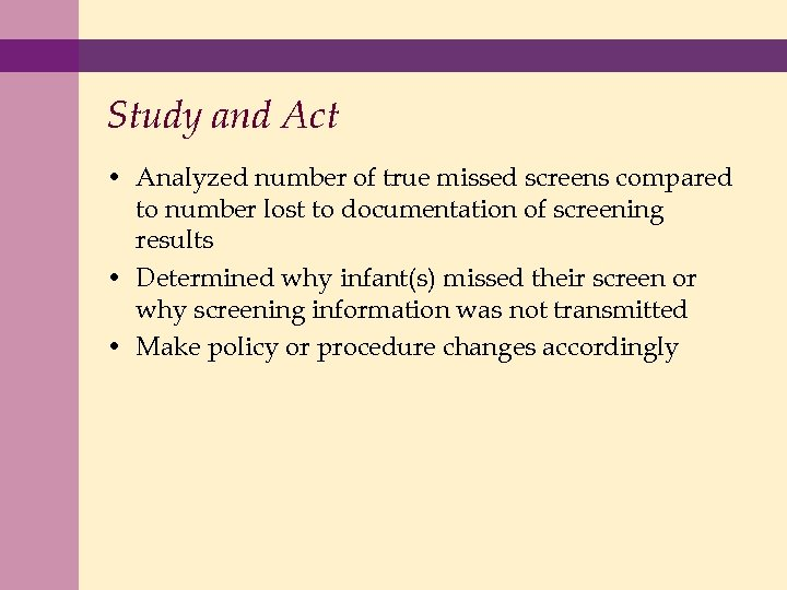 Study and Act • Analyzed number of true missed screens compared to number lost