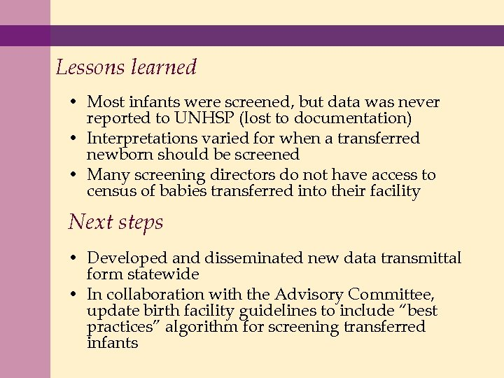 Lessons learned • Most infants were screened, but data was never reported to UNHSP
