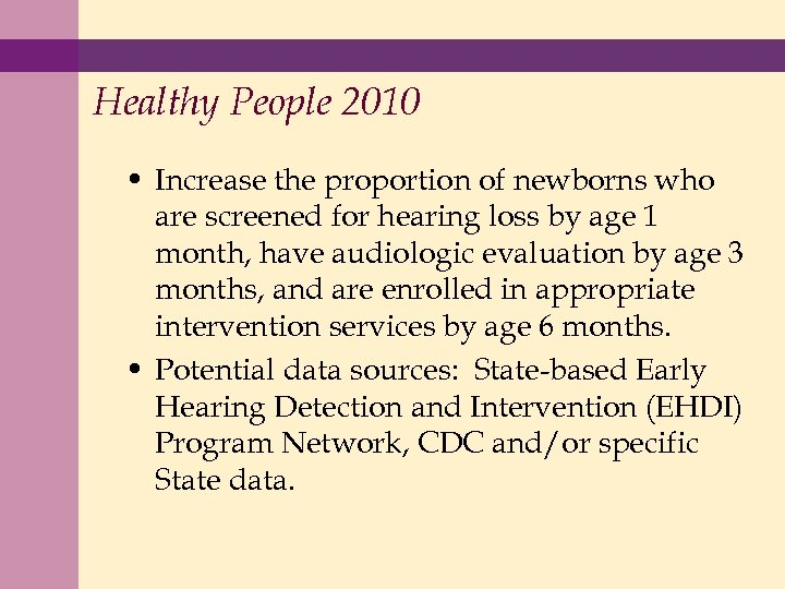 Healthy People 2010 • Increase the proportion of newborns who are screened for hearing