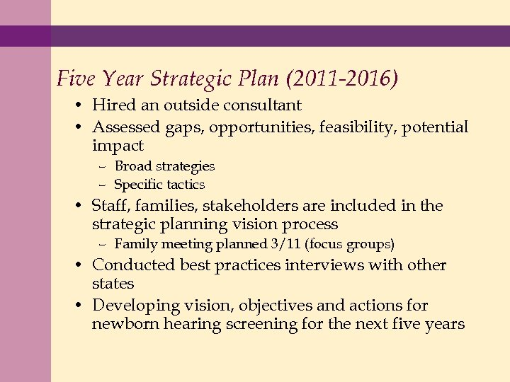 Five Year Strategic Plan (2011 -2016) • Hired an outside consultant • Assessed gaps,
