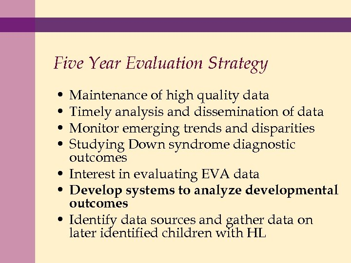 Five Year Evaluation Strategy • • Maintenance of high quality data Timely analysis and