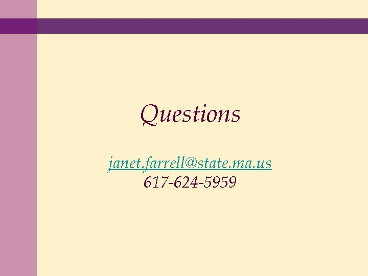 Questions janet. farrell@state. ma. us 617 -624 -5959