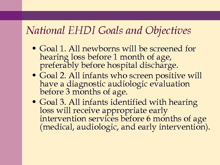 National EHDI Goals and Objectives • Goal 1. All newborns will be screened for