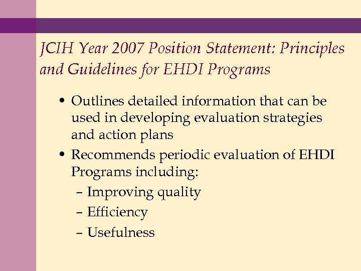 JCIH Year 2007 Position Statement: Principles and Guidelines for EHDI Programs • Outlines detailed