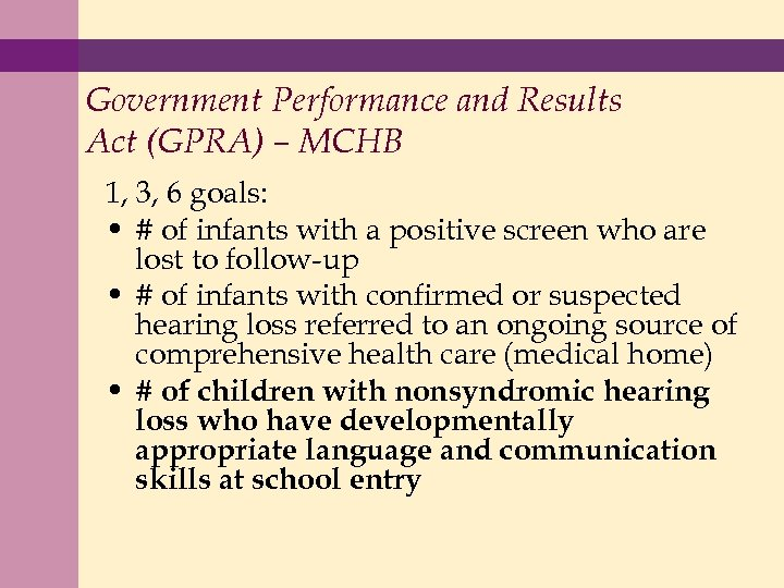 Government Performance and Results Act (GPRA) – MCHB 1, 3, 6 goals: • #