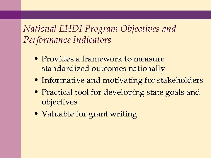 National EHDI Program Objectives and Performance Indicators • Provides a framework to measure standardized