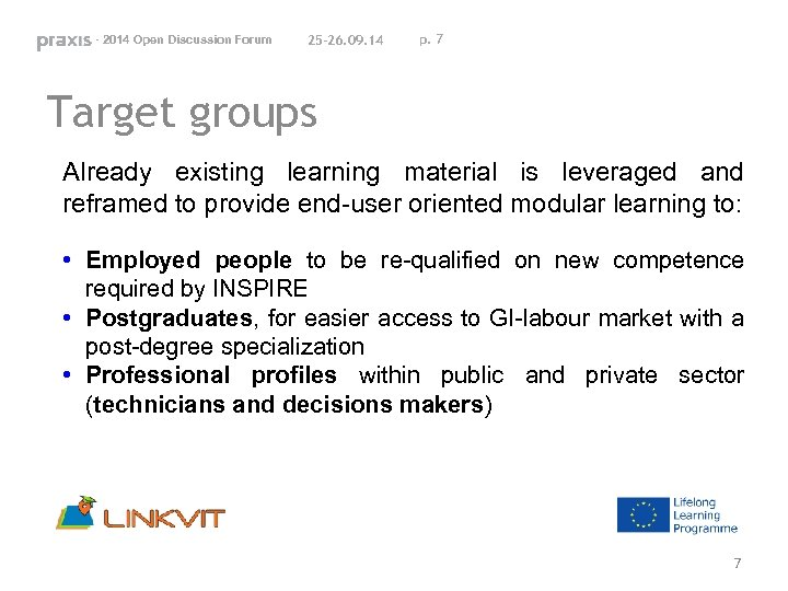 - 2014 Open Discussion Forum 25 -26. 09. 14 p. 7 Target groups Already