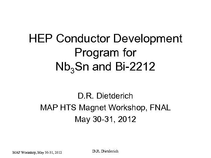 HEP Conductor Development Program for Nb 3 Sn and Bi-2212 D. R. Dietderich MAP