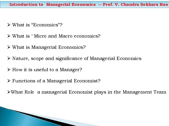 "Introduction to Managerial Economics -- Prof. V. Chandra Sekhara Rao Ø What is ""Economics""?"