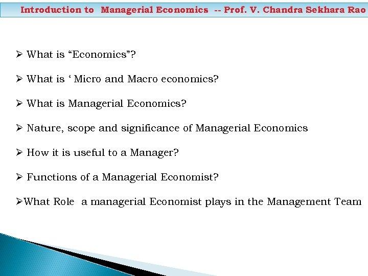 "Introduction to Managerial Economics -- Prof. V. Chandra Sekhara Rao Ø What is ""Economics""?"