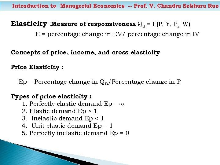 Introduction to Managerial Economics -- Prof. V. Chandra Sekhara Rao Elasticity : Measure of
