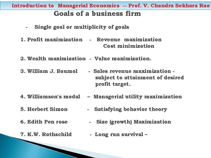 Introduction to Managerial Economics -- Prof. V. Chandra Sekhara Rao Goals of a business