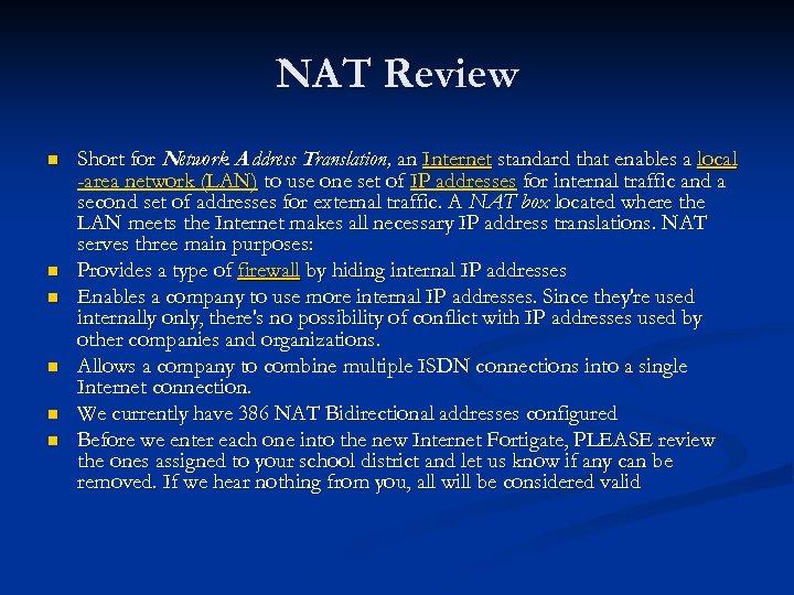 NAT Review n n n Short for Network A ddress Translation, an Internet standard