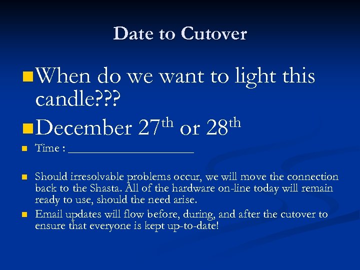 Date to Cutover n When do we want to light this candle? ? ?