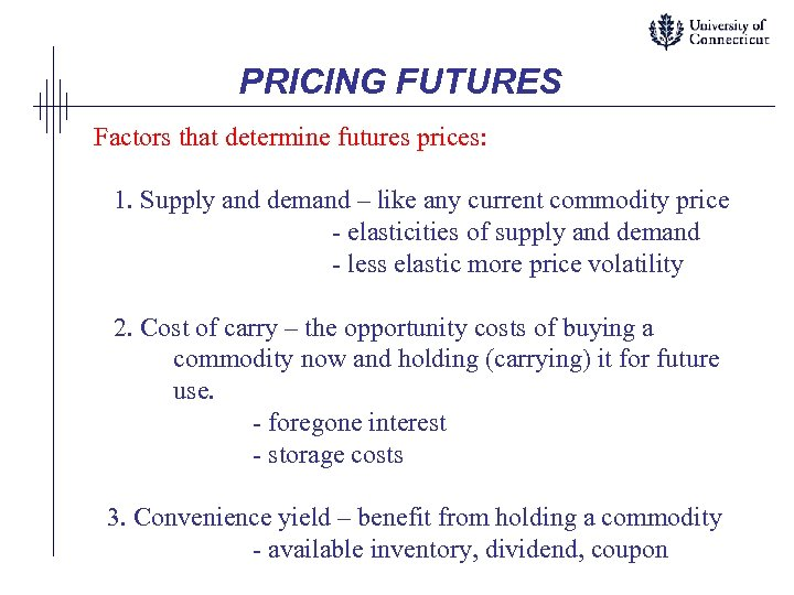 PRICING FUTURES Factors that determine futures prices: 1. Supply and demand – like any
